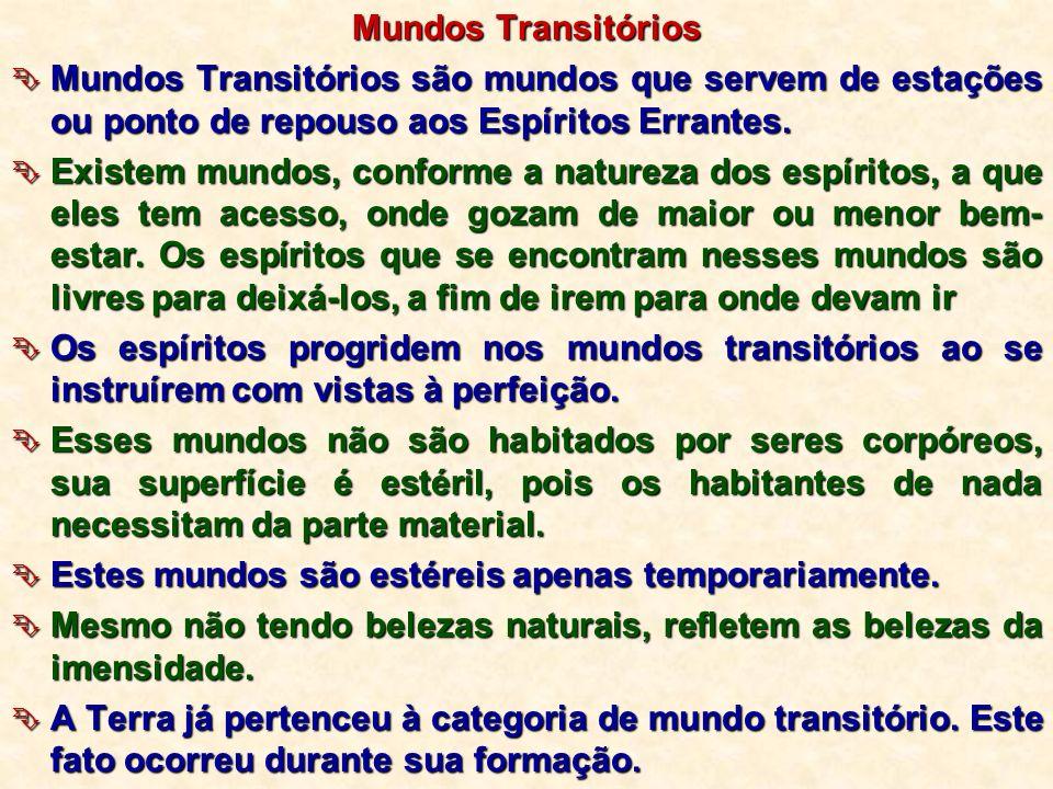 Mundos Transitórios Mundos Transitórios são mundos que servem de estações ou ponto de repouso aos Espíritos Errantes. Mundos Transitórios são mundos q