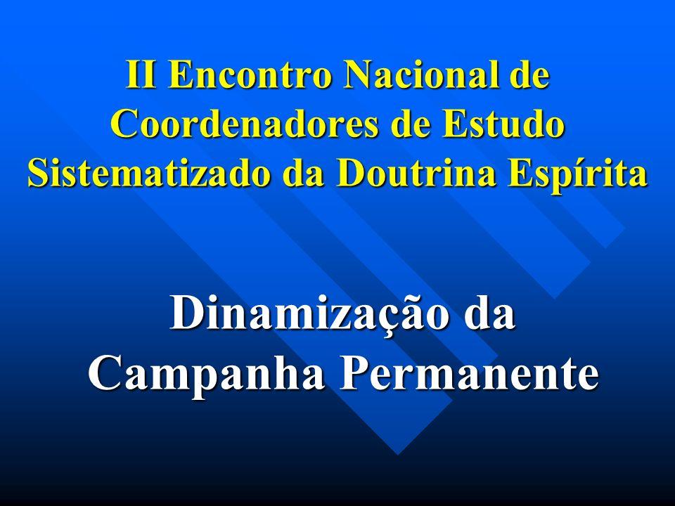 II Encontro Nacional de Coordenadores de Estudo Sistematizado da Doutrina Espírita Dinamização da Campanha Permanente