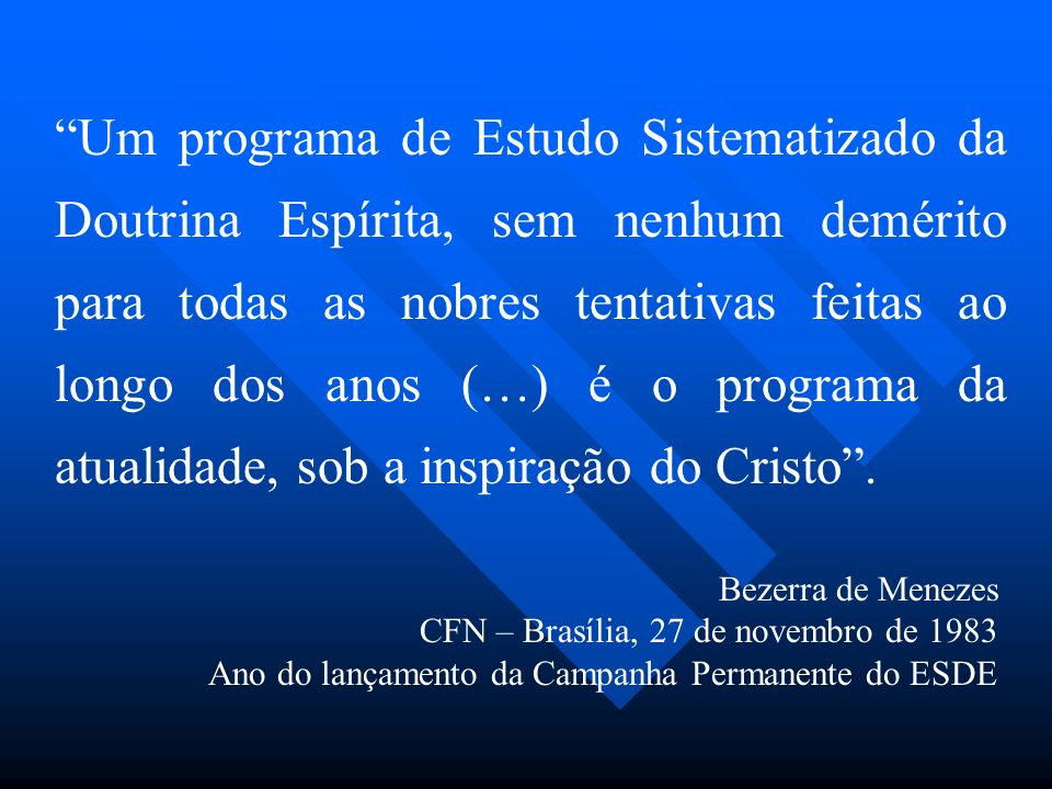 Um programa de Estudo Sistematizado da Doutrina Espírita, sem nenhum demérito para todas as nobres tentativas feitas ao longo dos anos (…) é o program