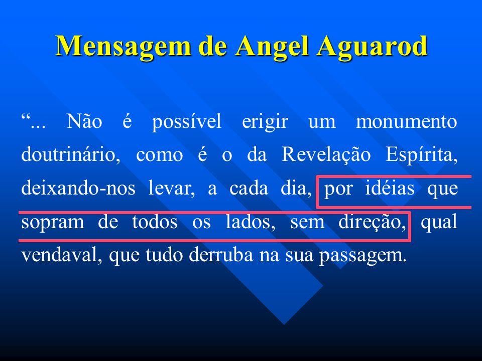 Mensagem de Angel Aguarod... Não é possível erigir um monumento doutrinário, como é o da Revelação Espírita, deixando-nos levar, a cada dia, por idéia