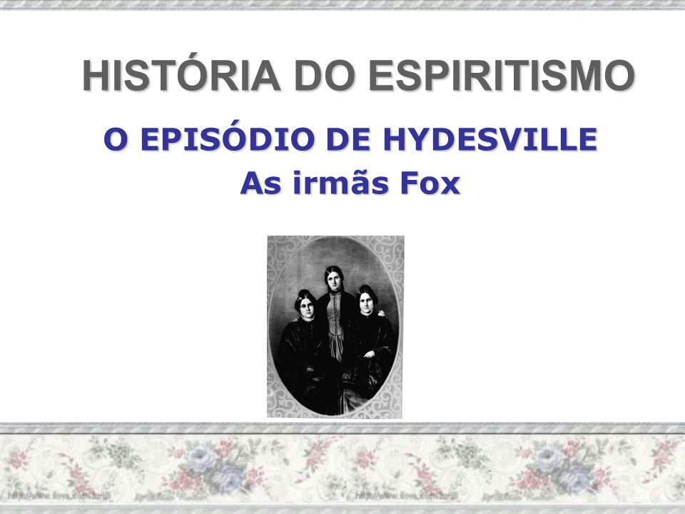 HISTÓRIA DO ESPIRITISMO O EPISÓDIO DE HYDESVILLE As irmãs Fox
