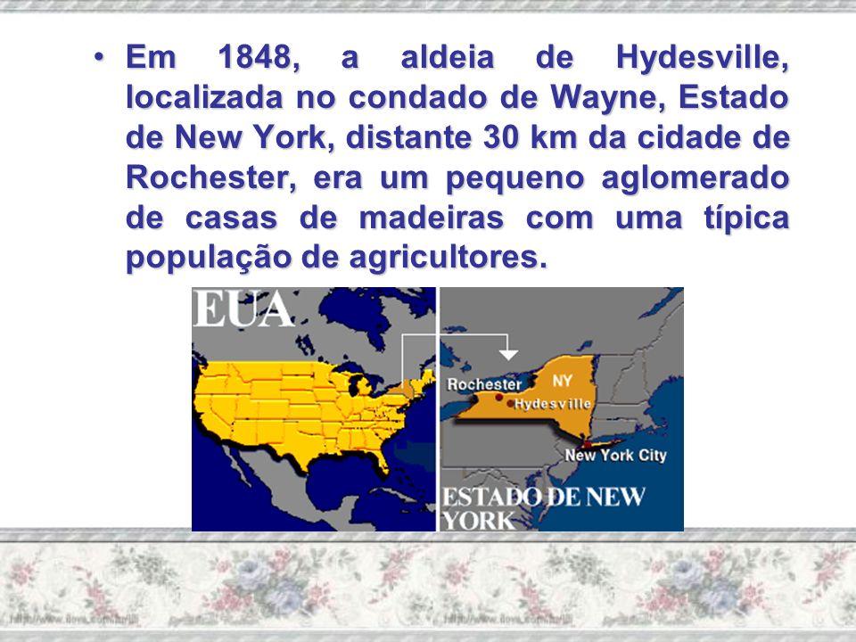 Em 1848, a aldeia de Hydesville, localizada no condado de Wayne, Estado de New York, distante 30 km da cidade de Rochester, era um pequeno aglomerado de casas de madeiras com uma típica população de agricultores.Em 1848, a aldeia de Hydesville, localizada no condado de Wayne, Estado de New York, distante 30 km da cidade de Rochester, era um pequeno aglomerado de casas de madeiras com uma típica população de agricultores.