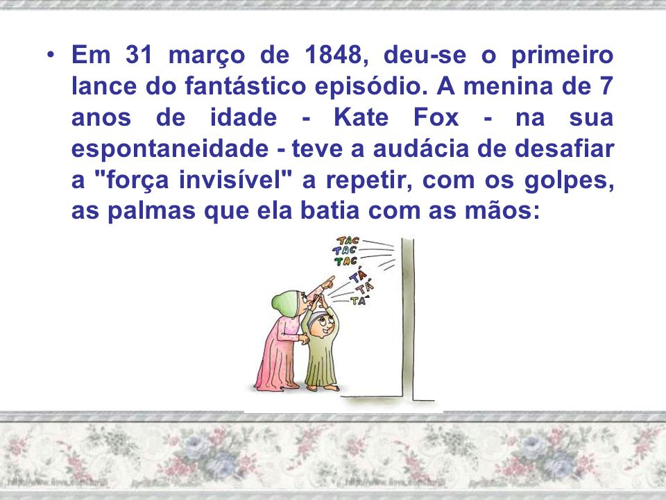 Em 31 março de 1848, deu-se o primeiro lance do fantástico episódio.