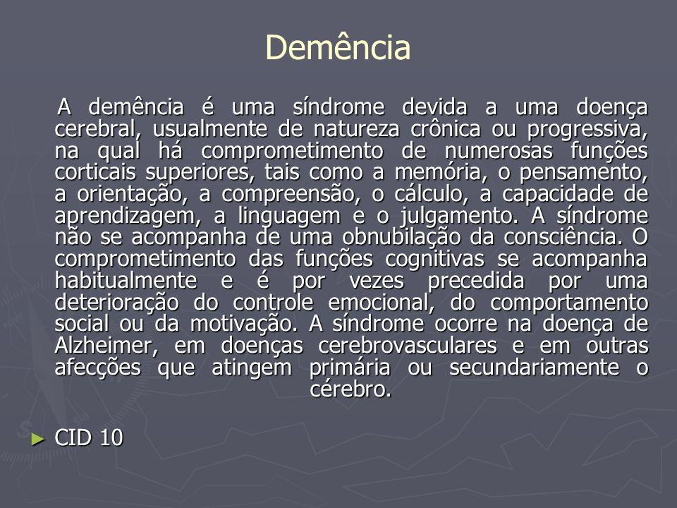 Demência A demência é uma síndrome devida a uma doença cerebral, usualmente de natureza crônica ou progressiva, na qual há comprometimento de numerosa