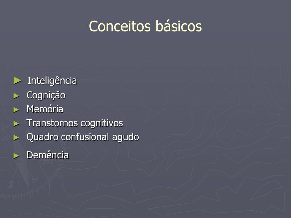 Conceitos básicos Inteligência Inteligência Cognição Cognição Memória Memória Transtornos cognitivos Transtornos cognitivos Quadro confusional agudo Q