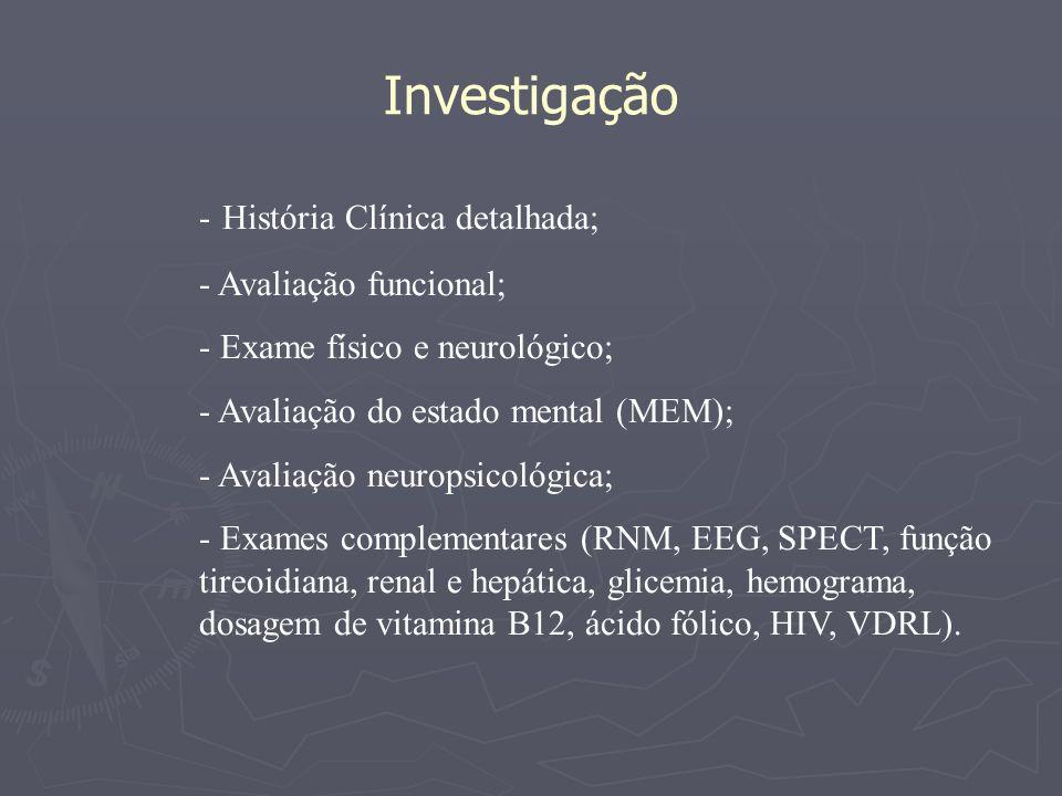 - História Clínica detalhada; - Avaliação funcional; - Exame físico e neurológico; - Avaliação do estado mental (MEM); - Avaliação neuropsicológica; -