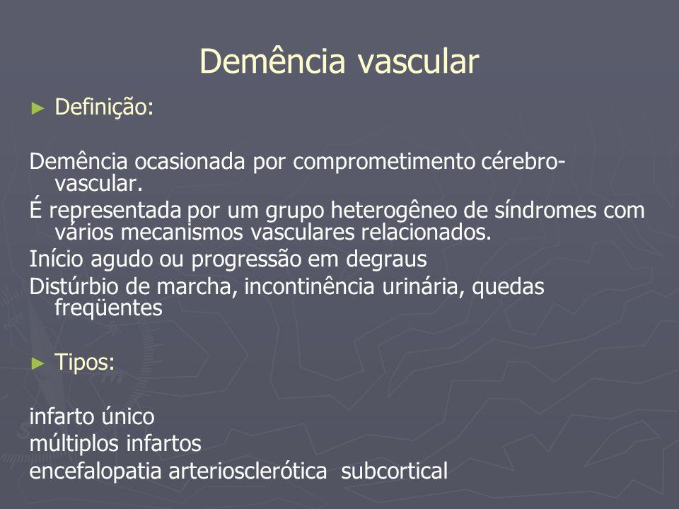 Definição: Demência ocasionada por comprometimento cérebro- vascular. É representada por um grupo heterogêneo de síndromes com vários mecanismos vascu