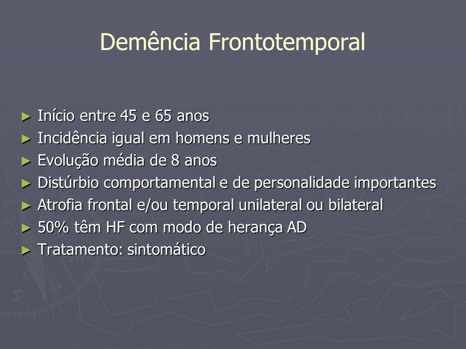 Demência Frontotemporal Início entre 45 e 65 anos Início entre 45 e 65 anos Incidência igual em homens e mulheres Incidência igual em homens e mulhere