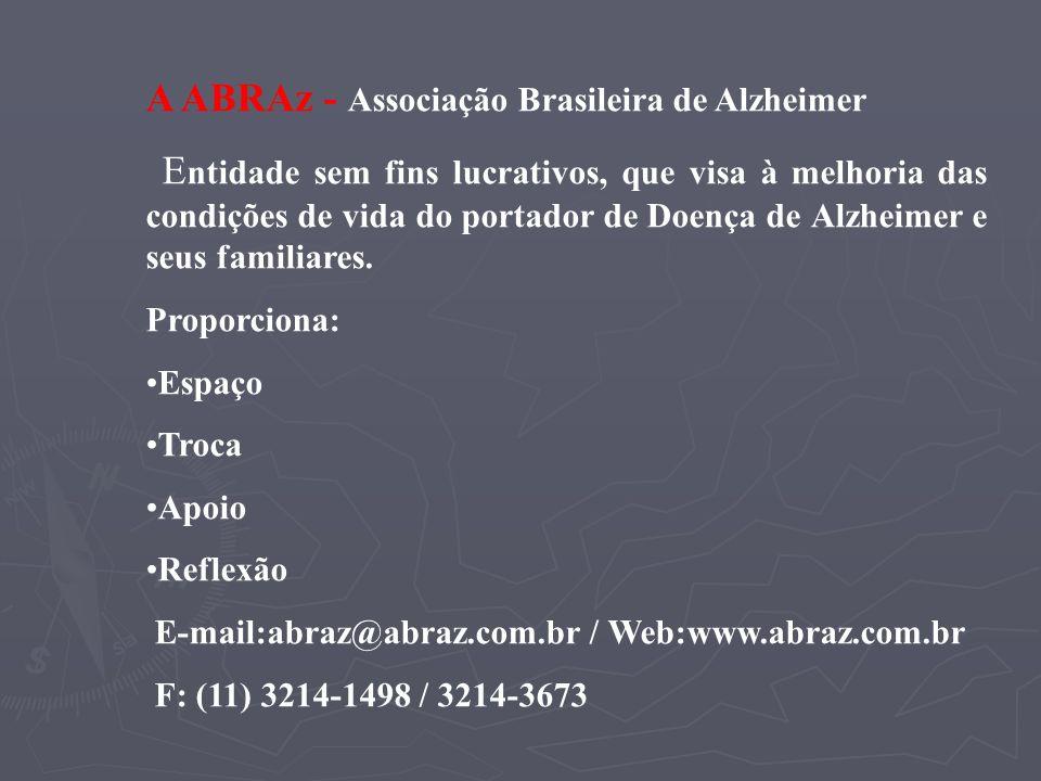 A ABRAz - Associação Brasileira de Alzheimer E ntidade sem fins lucrativos, que visa à melhoria das condições de vida do portador de Doença de Alzheim