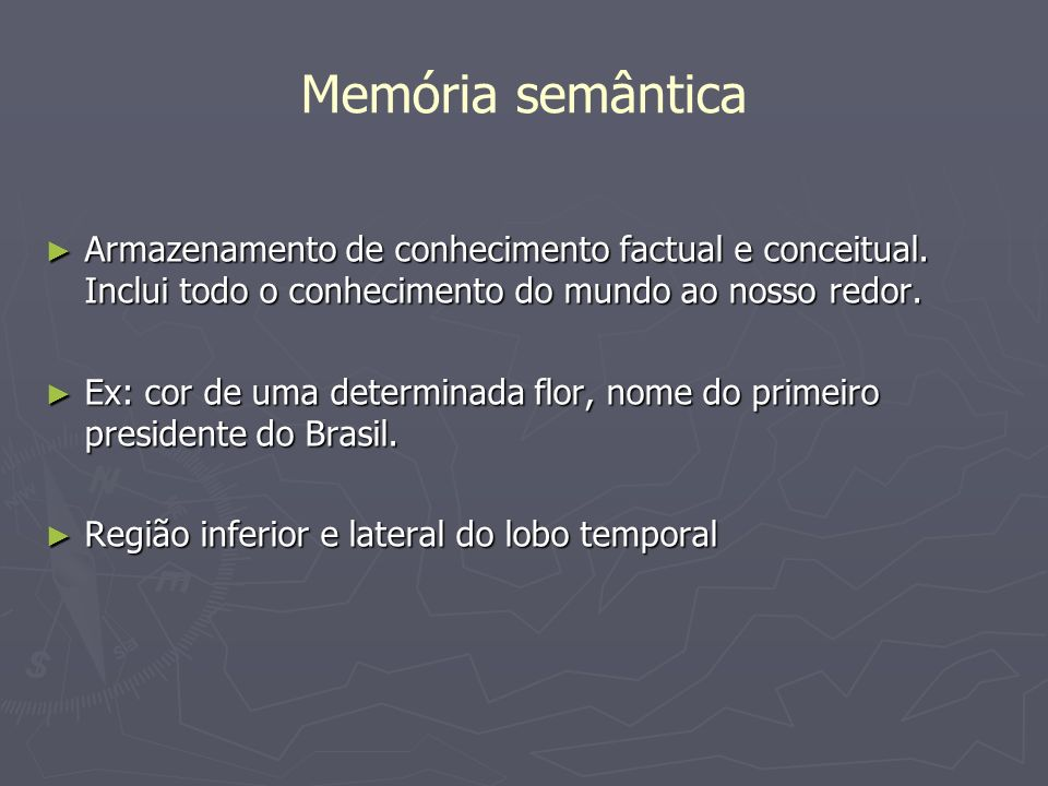 Memória semântica Armazenamento de conhecimento factual e conceitual. Inclui todo o conhecimento do mundo ao nosso redor. Armazenamento de conheciment