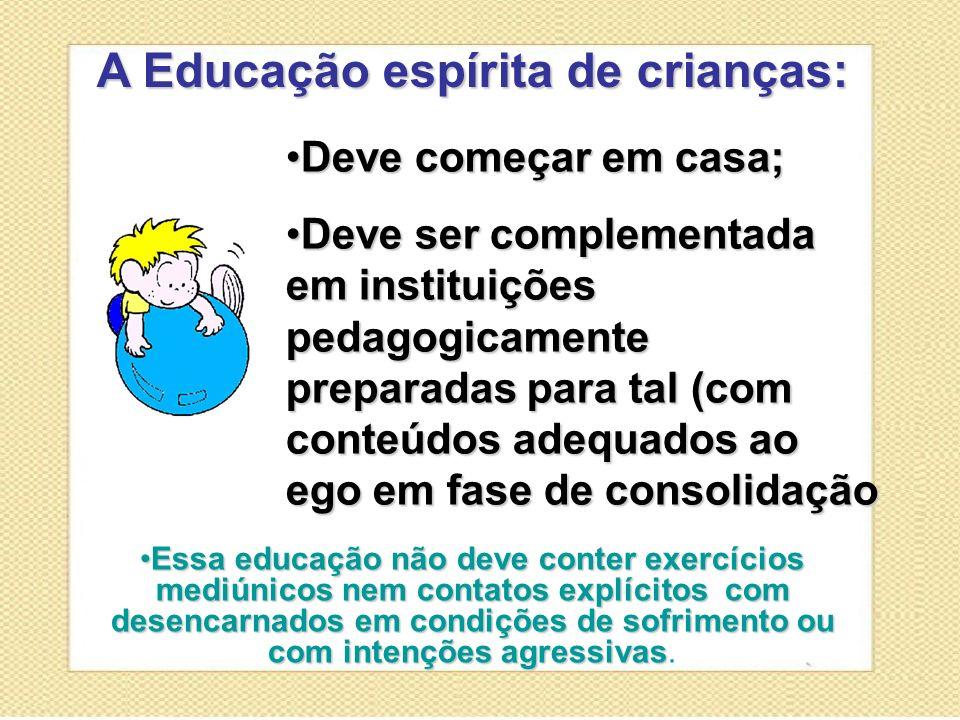 Essa educação não deve conter exercícios mediúnicos nem contatos explícitos com desencarnados em condições de sofrimento ou com intenções agressivasEs