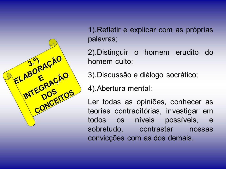 3.º)ELABORAÇÃOEINTEGRAÇÃODOSCONCEITOS 1).Refletir e explicar com as próprias palavras; 2).Distinguir o homem erudito do homem culto; 3).Discussão e di