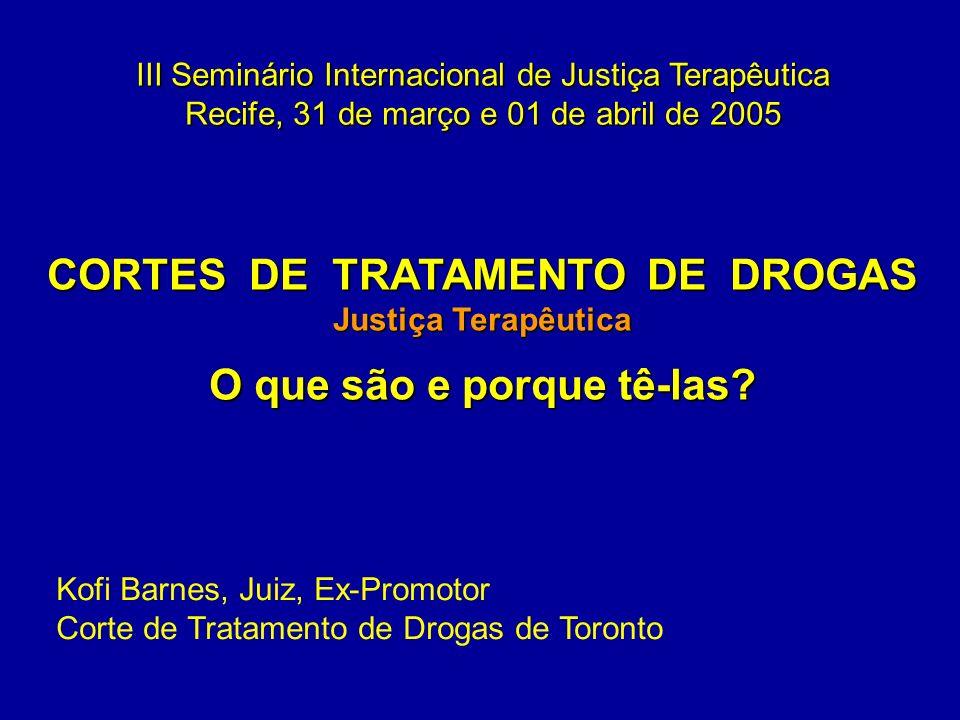 CORTES DE TRATAMENTO DE DROGAS Justiça Terapêutica O que são e porque tê-las? III Seminário Internacional de Justiça Terapêutica Recife, 31 de março e