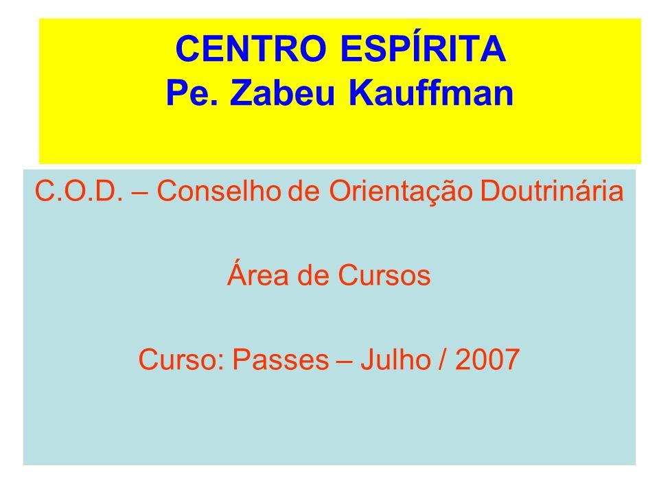 CENTRO ESPÍRITA Pe. Zabeu Kauffman C.O.D. – Conselho de Orientação Doutrinária Área de Cursos Curso: Passes – Julho / 2007