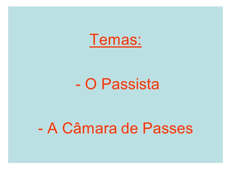 Temas: - O Passista - A Câmara de Passes