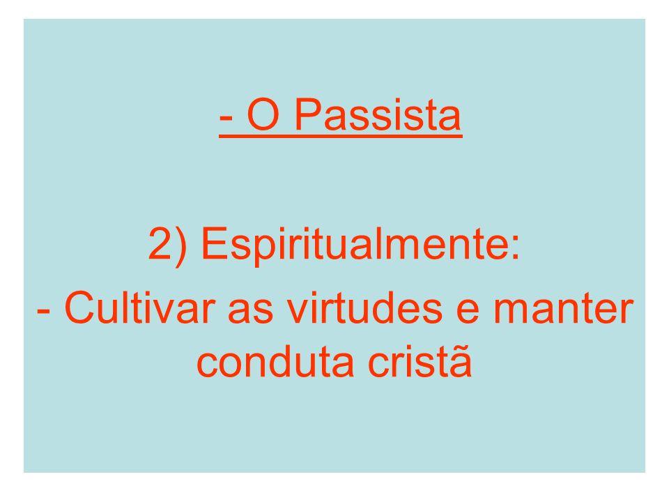 - O Passista 2) Espiritualmente: - Cultivar as virtudes e manter conduta cristã