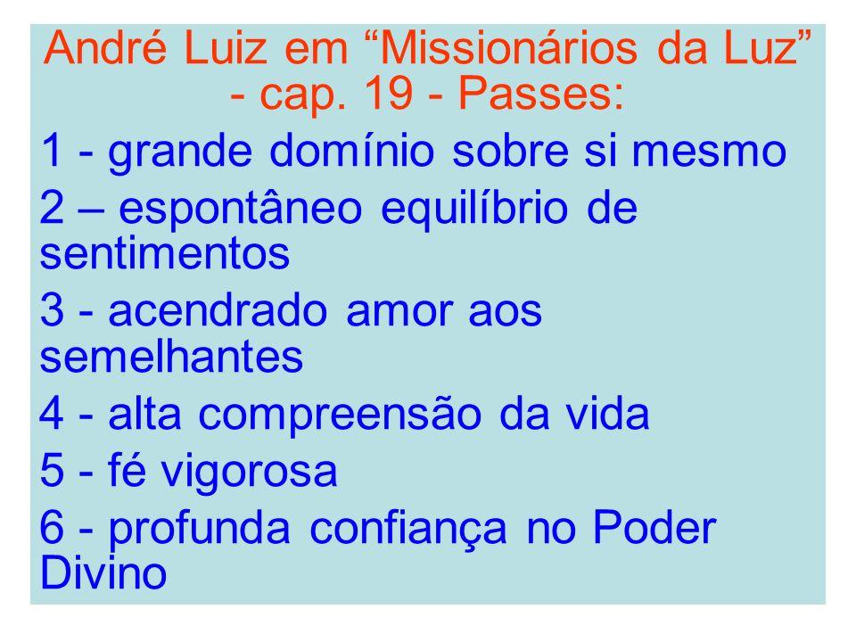 André Luiz em Missionários da Luz - cap. 19 - Passes: 1 - grande domínio sobre si mesmo 2 – espontâneo equilíbrio de sentimentos 3 - acendrado amor ao
