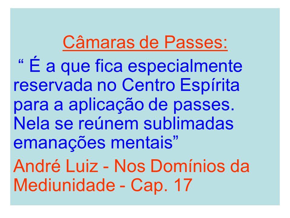 Câmaras de Passes: É a que fica especialmente reservada no Centro Espírita para a aplicação de passes. Nela se reúnem sublimadas emanações mentais And