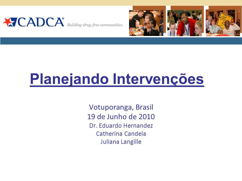Planejando Intervenções Votuporanga, Brasil 19 de Junho de 2010 Dr. Eduardo Hernandez Catherina Candela Juliana Langille