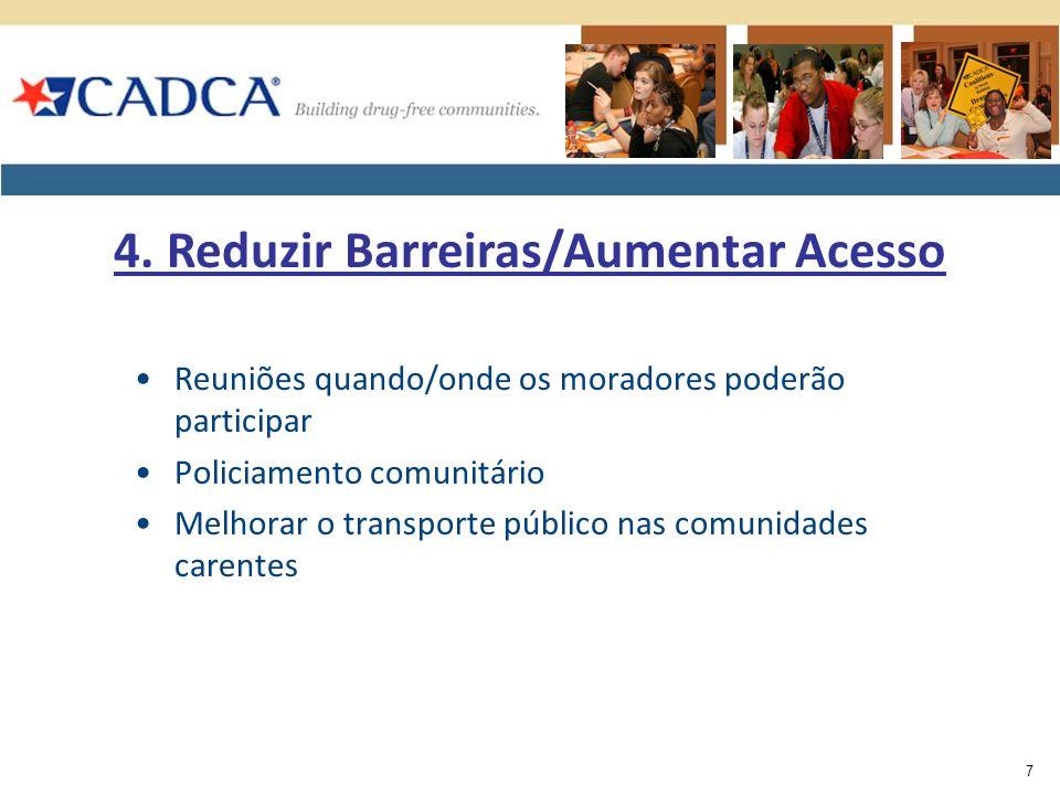 Reuniões quando/onde os moradores poderão participar Policiamento comunitário Melhorar o transporte público nas comunidades carentes 7 4. Reduzir Barr