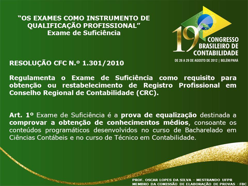 PROF. OSCAR LOPES DA SILVA – MESTRANDO UFPR MEMBRO DA COMISSÃO DE ELABORAÇÃO DE PROVAS - FBC RESOLUÇÃO CFC N.º 1.301/2010 Regulamenta o Exame de Sufic