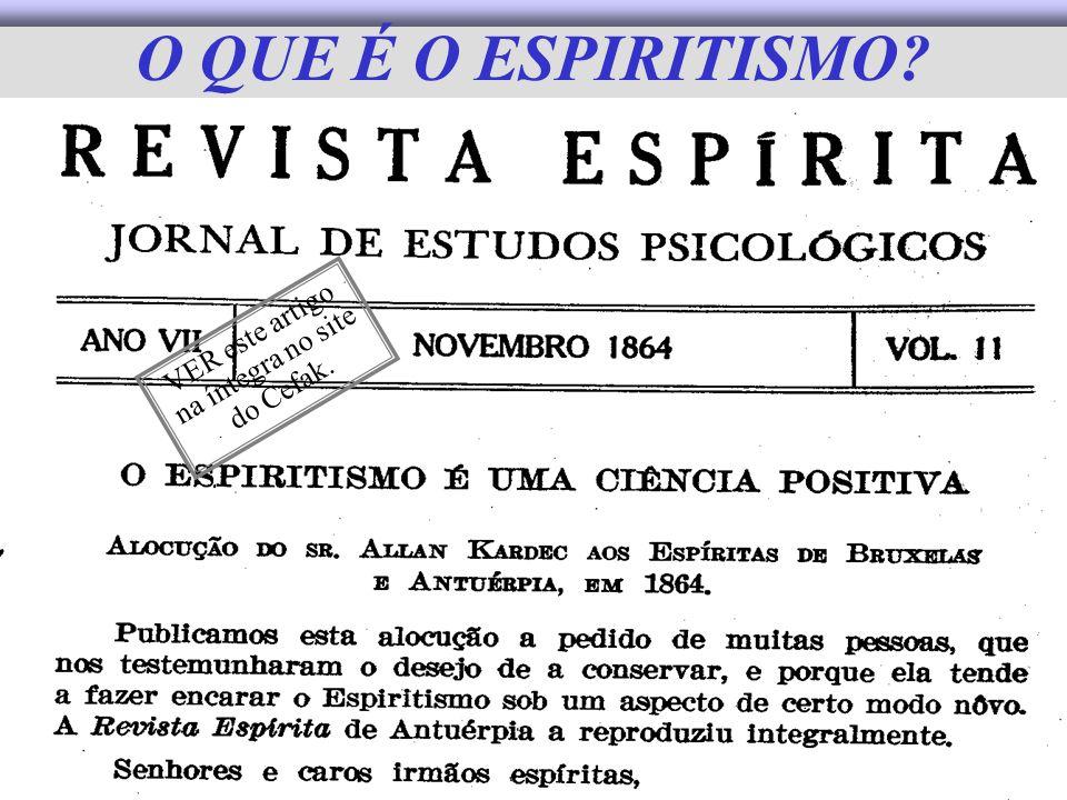 O QUE É O ESPIRITISMO? VER este artigo na íntegra no site do Cefak.