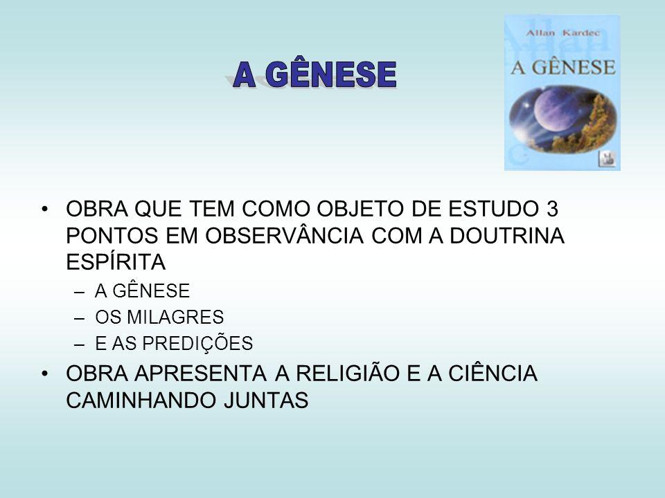 OBRA QUE TEM COMO OBJETO DE ESTUDO 3 PONTOS EM OBSERVÂNCIA COM A DOUTRINA ESPÍRITA –A GÊNESE –OS MILAGRES –E AS PREDIÇÕES OBRA APRESENTA A RELIGIÃO E