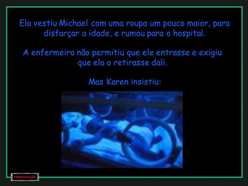 Michael continuava insistindo com seus pais para que o deixassem cantar para sua irmã, mas crianças não eram permitidas na UTI. Entretanto, Karen deci