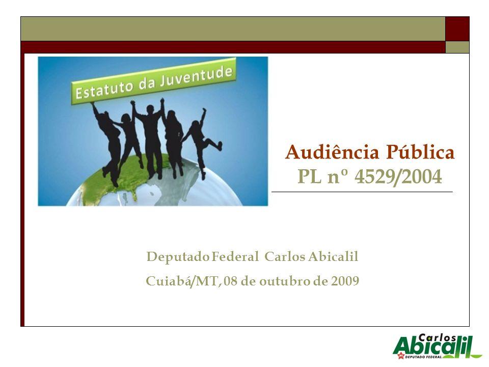 Audiência Pública PL nº 4529/2004 Deputado Federal Carlos Abicalil Cuiabá/MT, 08 de outubro de 2009