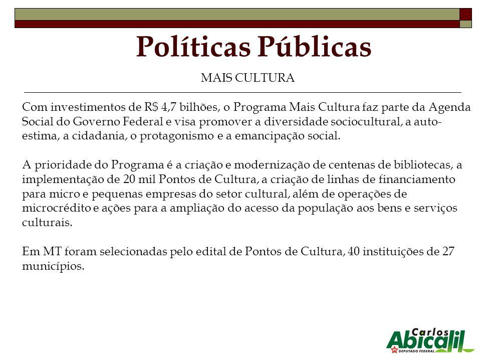 Políticas Públicas MAIS CULTURA Com investimentos de R$ 4,7 bilhões, o Programa Mais Cultura faz parte da Agenda Social do Governo Federal e visa prom