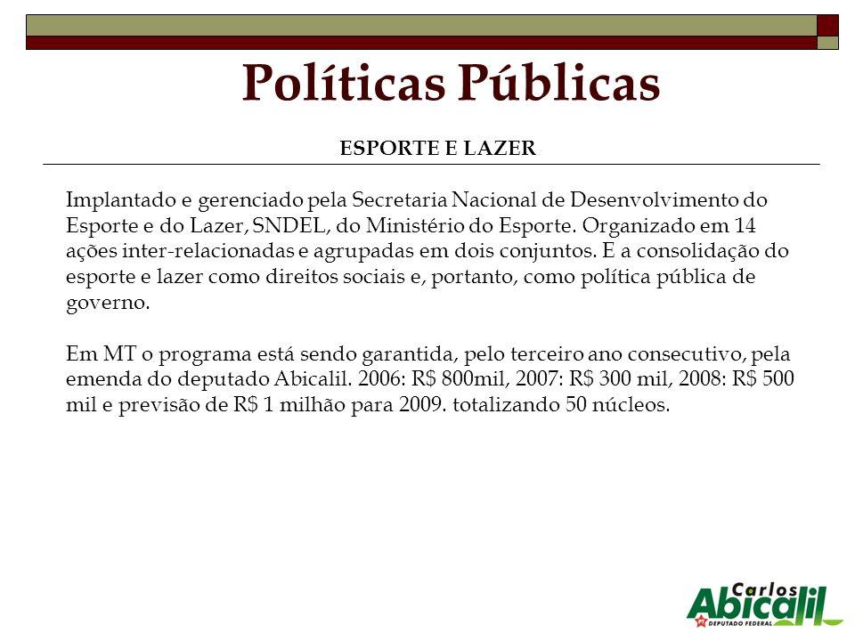 Políticas Públicas ESPORTE E LAZER Implantado e gerenciado pela Secretaria Nacional de Desenvolvimento do Esporte e do Lazer, SNDEL, do Ministério do