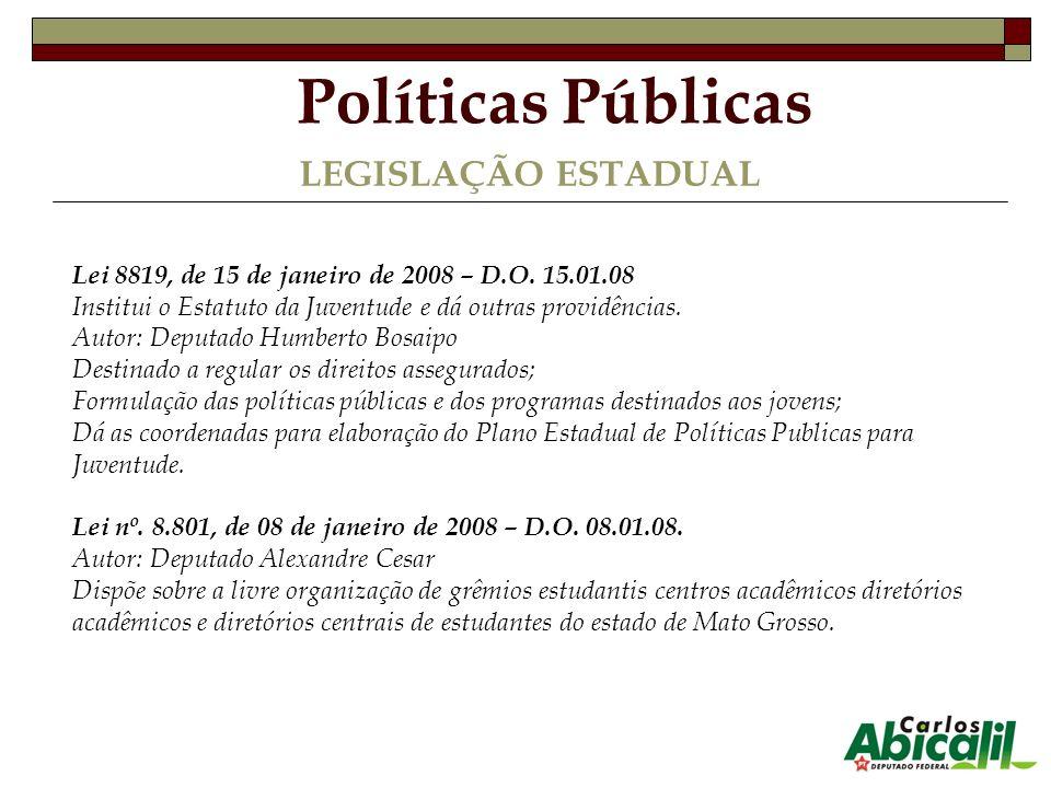 LEGISLAÇÃO ESTADUAL Lei 8819, de 15 de janeiro de 2008 – D.O. 15.01.08 Institui o Estatuto da Juventude e dá outras providências. Autor: Deputado Humb