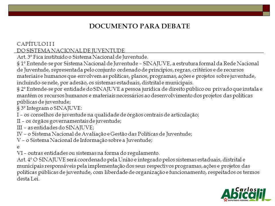 CAPÍTULO I I I DO SISTEMA NACIONAL DE JUVENTUDE Art. 3º Fica instituído o Sistema Nacional de Juventude. § 1º Entende-se por Sistema Nacional de Juven
