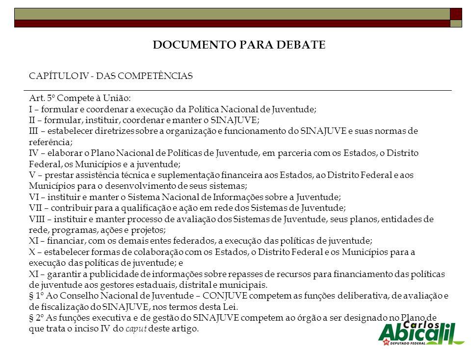 CAPÍTULO IV - DAS COMPETÊNCIAS Art. 5º Compete à União: I – formular e coordenar a execução da Política Nacional de Juventude; II – formular, institui