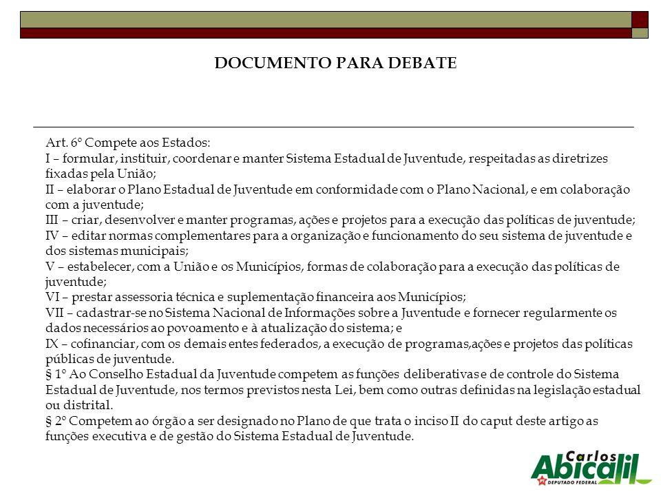 Art. 6º Compete aos Estados: I – formular, instituir, coordenar e manter Sistema Estadual de Juventude, respeitadas as diretrizes fixadas pela União;