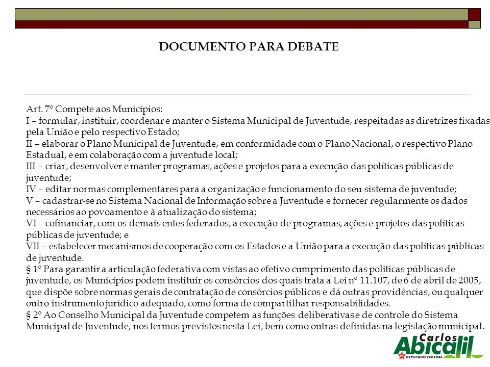 Art. 7º Compete aos Municípios: I – formular, instituir, coordenar e manter o Sistema Municipal de Juventude, respeitadas as diretrizes fixadas pela U