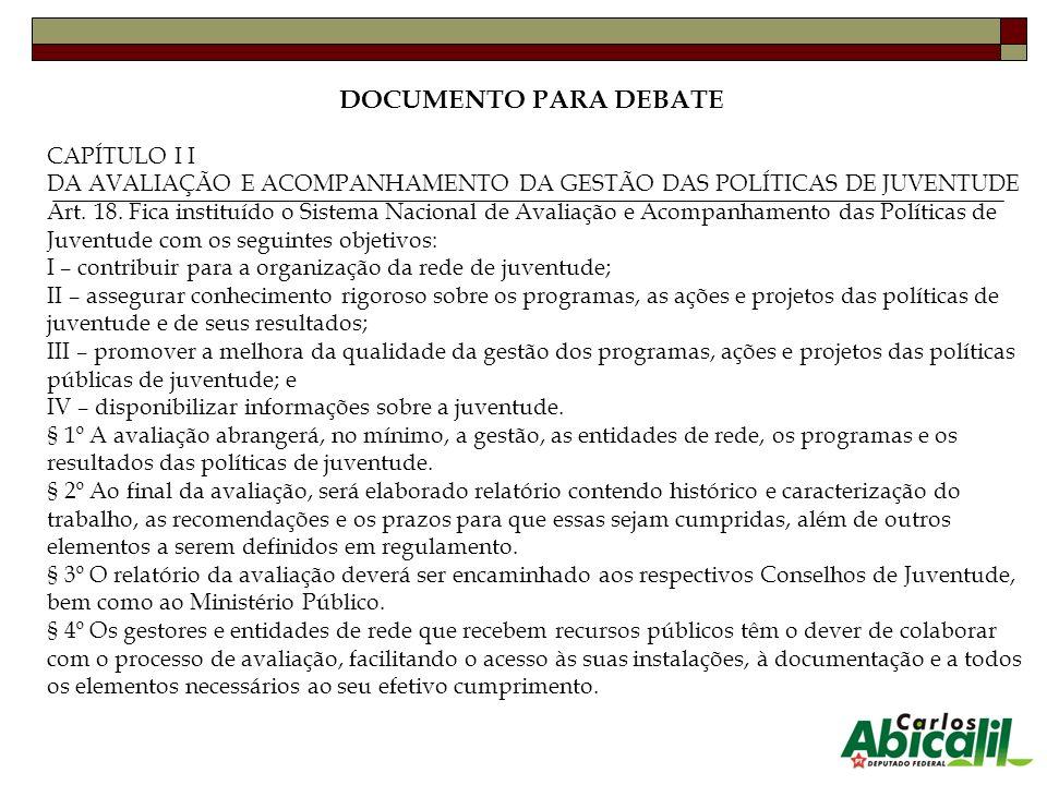 DOCUMENTO PARA DEBATE CAPÍTULO I I DA AVALIAÇÃO E ACOMPANHAMENTO DA GESTÃO DAS POLÍTICAS DE JUVENTUDE Art. 18. Fica instituído o Sistema Nacional de A
