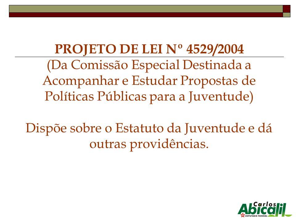 PROJETO DE LEI Nº 4529/2004 (Da Comissão Especial Destinada a Acompanhar e Estudar Propostas de Políticas Públicas para a Juventude) Dispõe sobre o Es