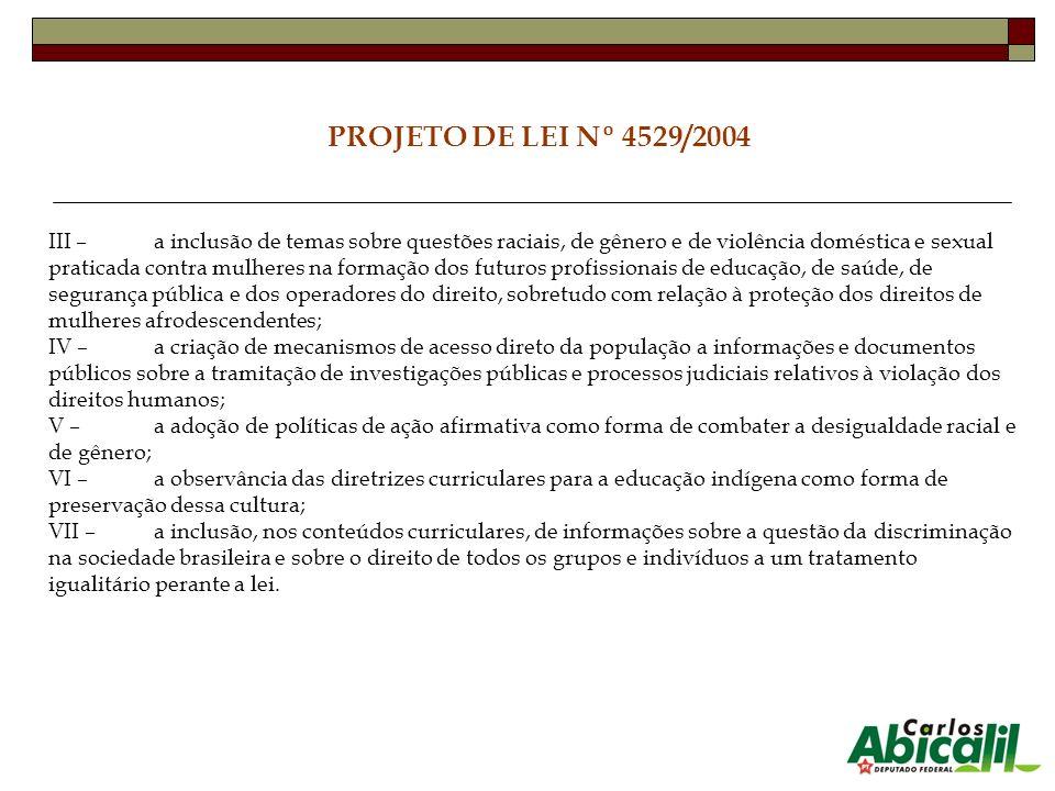 PROJETO DE LEI Nº 4529/2004 III – a inclusão de temas sobre questões raciais, de gênero e de violência doméstica e sexual praticada contra mulheres na