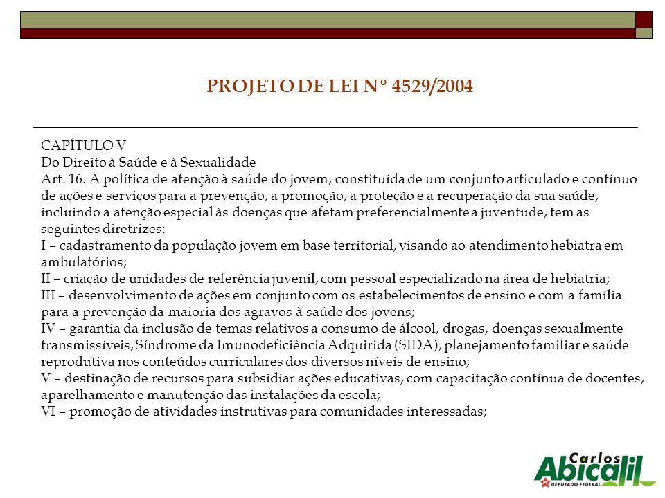 PROJETO DE LEI Nº 4529/2004 CAPÍTULO V Do Direito à Saúde e à Sexualidade Art. 16. A política de atenção à saúde do jovem, constituída de um conjunto