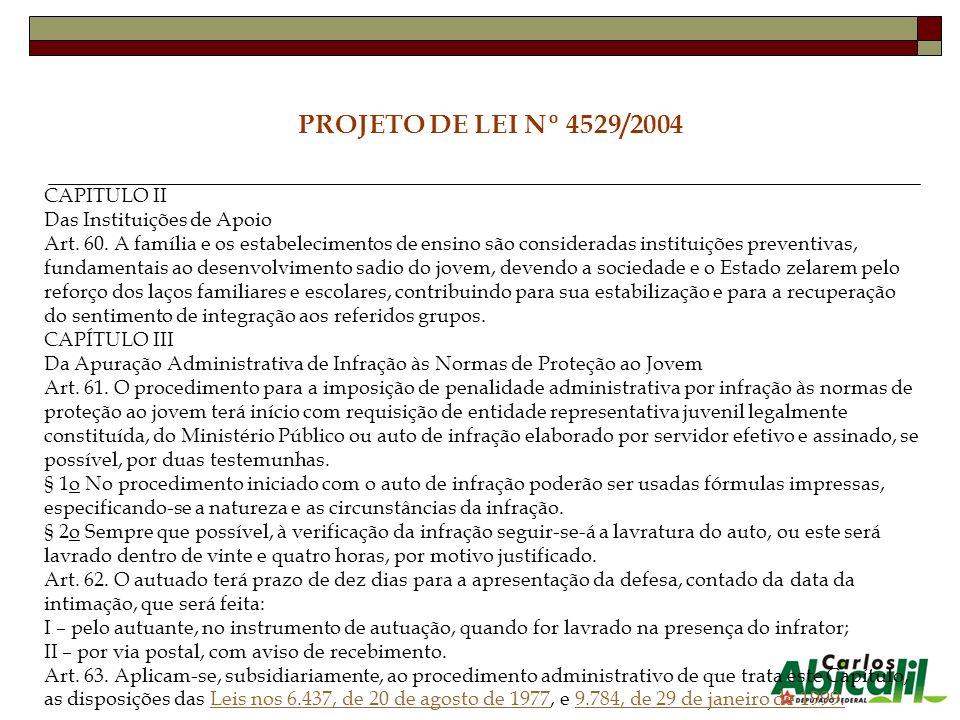 PROJETO DE LEI Nº 4529/2004 CAPITULO II Das Instituições de Apoio Art. 60. A família e os estabelecimentos de ensino são consideradas instituições pre