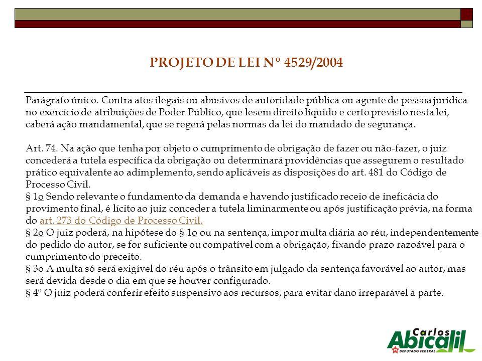 PROJETO DE LEI Nº 4529/2004 Parágrafo único. Contra atos ilegais ou abusivos de autoridade pública ou agente de pessoa jurídica no exercício de atribu