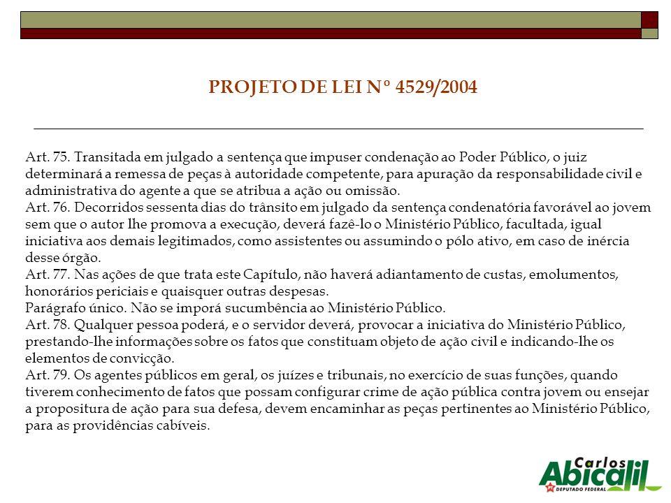 PROJETO DE LEI Nº 4529/2004 Art. 75. Transitada em julgado a sentença que impuser condenação ao Poder Público, o juiz determinará a remessa de peças à