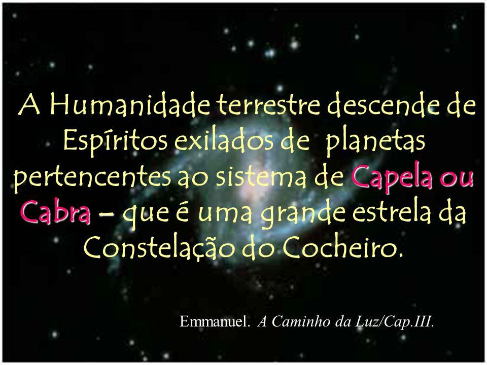 Capela ou Cabra – A Humanidade terrestre descende de Espíritos exilados de planetas pertencentes ao sistema de Capela ou Cabra – que é uma grande estr