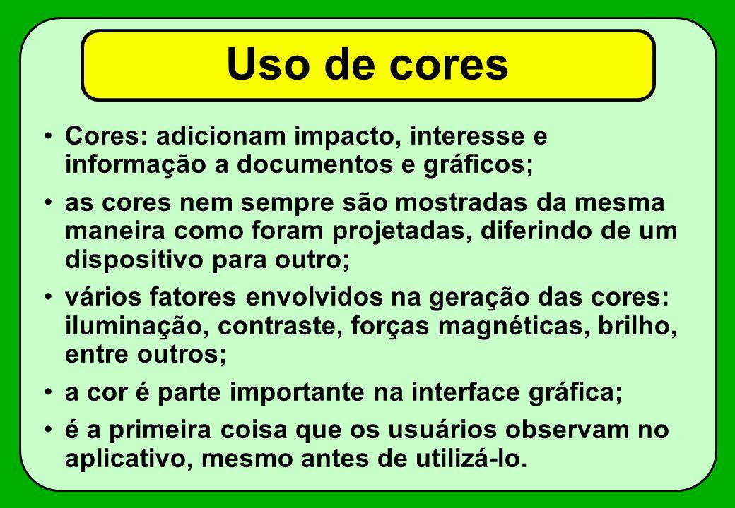 Uso de cores Cores: adicionam impacto, interesse e informação a documentos e gráficos; as cores nem sempre são mostradas da mesma maneira como foram p