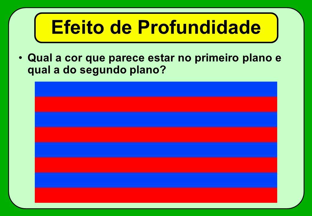 Efeito de Profundidade Qual a cor que parece estar no primeiro plano e qual a do segundo plano?