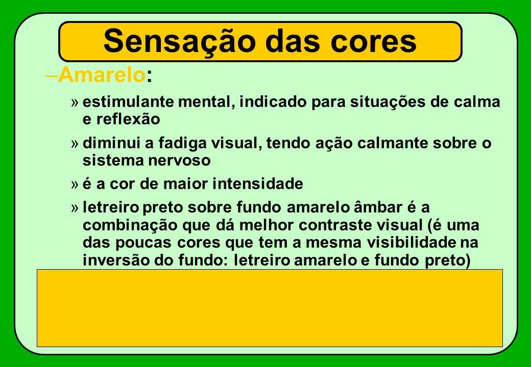 –Amarelo: »estimulante mental, indicado para situações de calma e reflexão »diminui a fadiga visual, tendo ação calmante sobre o sistema nervoso »é a
