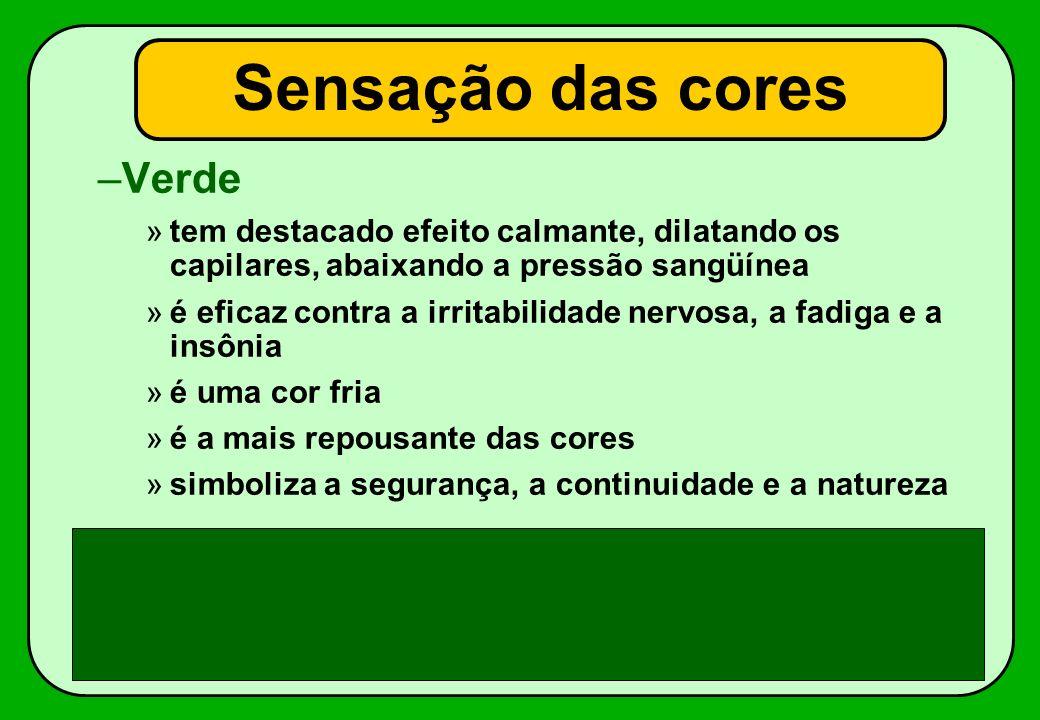 –Verde »tem destacado efeito calmante, dilatando os capilares, abaixando a pressão sangüínea »é eficaz contra a irritabilidade nervosa, a fadiga e a i