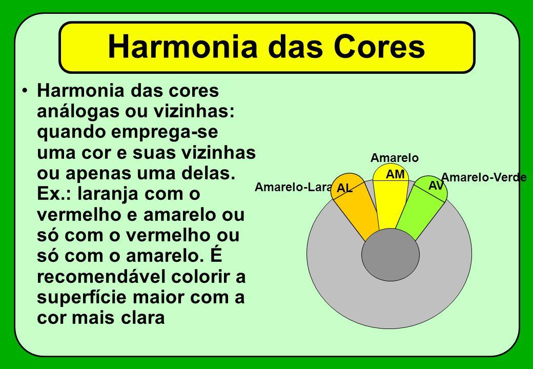 Harmonia das cores análogas ou vizinhas: quando emprega-se uma cor e suas vizinhas ou apenas uma delas. Ex.: laranja com o vermelho e amarelo ou só co