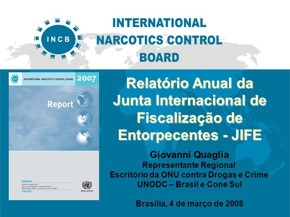 Relatório Anual da Junta Internacional de Fiscalização de Entorpecentes - JIFE Giovanni Quaglia Representante Regional Escritório da ONU contra Drogas